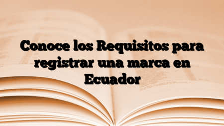 Conoce los Requisitos para registrar una marca en Ecuador