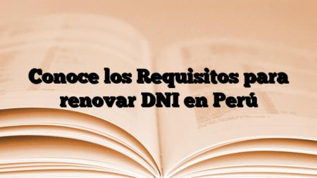 Conoce los Requisitos para renovar DNI en Perú