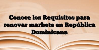 Conoce los Requisitos para renovar marbete en República Dominicana