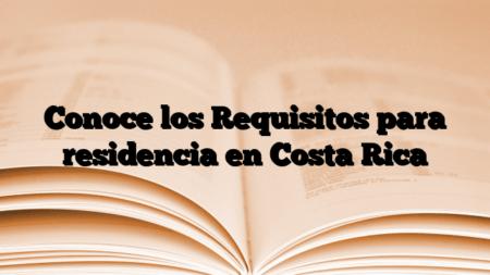 Conoce los Requisitos para residencia en Costa Rica