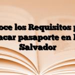 Conoce los Requisitos para sacar pasaporte en El Salvador
