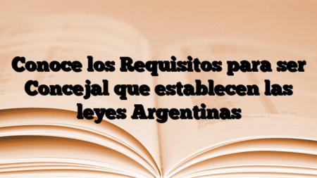Conoce los Requisitos para ser Concejal que establecen las leyes Argentinas