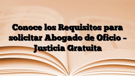Conoce los Requisitos para solicitar Abogado de Oficio – Justicia Gratuita