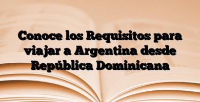 Conoce los Requisitos para viajar a Argentina desde República Dominicana