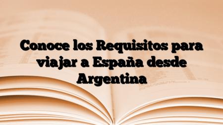 Conoce los Requisitos para viajar a España desde Argentina