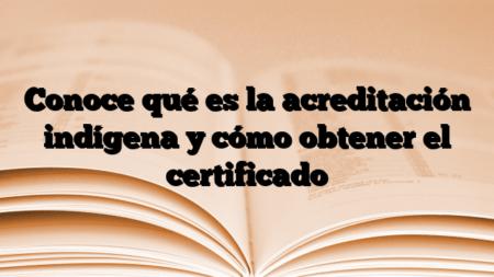 Conoce qué es la acreditación indígena y cómo obtener el certificado