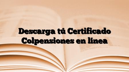 Descarga tú Certificado Colpensiones en línea