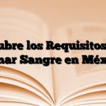 Descubre los Requisitos para Donar Sangre en México