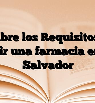 Descubre los Requisitos para abrir una farmacia en El Salvador