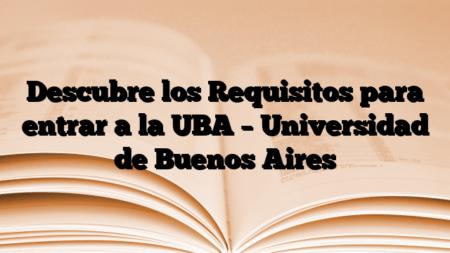 Descubre los Requisitos para entrar a la UBA – Universidad de Buenos Aires