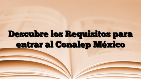 Descubre los Requisitos para entrar al Conalep México