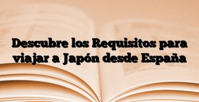 Descubre los Requisitos para viajar a Japón desde España