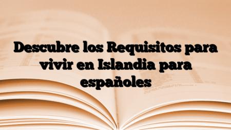Descubre los Requisitos para vivir en Islandia para españoles