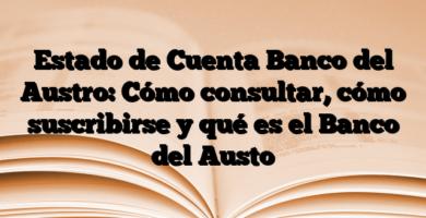 Estado de Cuenta Banco del Austro: Cómo consultar, cómo suscribirse y qué es el Banco del Austo
