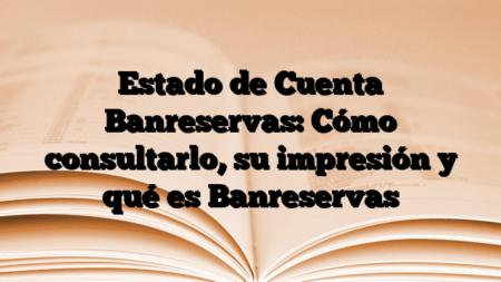 Estado de Cuenta Banreservas: Cómo consultarlo, su impresión y qué es Banreservas