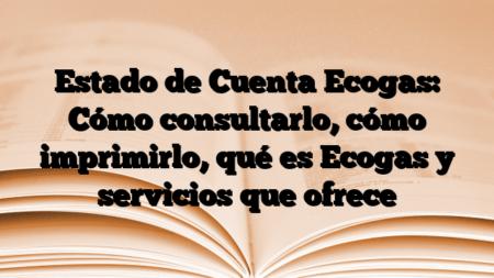 Estado de Cuenta Ecogas: Cómo consultarlo, cómo imprimirlo, qué es Ecogas y servicios que ofrece