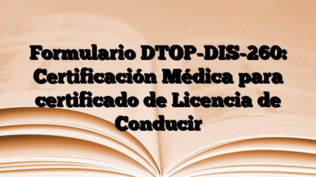 Formulario DTOP-DIS-260: Certificación Médica para certificado de Licencia de Conducir