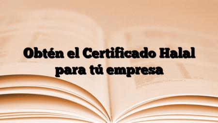 Obtén el Certificado Halal para tú empresa