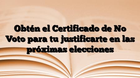 Obtén el Certificado de No Voto para tu justificarte en las próximas elecciones