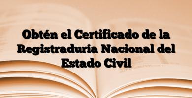 Obtén el Certificado de la Registraduría Nacional del Estado Civil