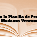 Obtén la Planilla de Permiso de Mudanza Venezuela