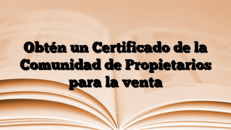 Obtén un Certificado de la Comunidad de Propietarios para la venta
