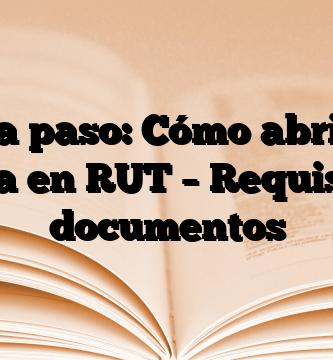 Paso a paso: Cómo abrir una cuenta en RUT – Requisitos y documentos