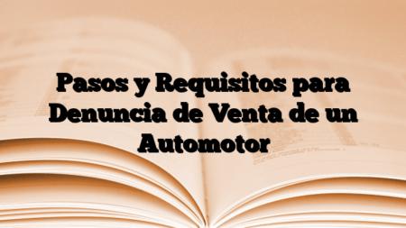 Pasos y Requisitos para Denuncia de Venta de un Automotor