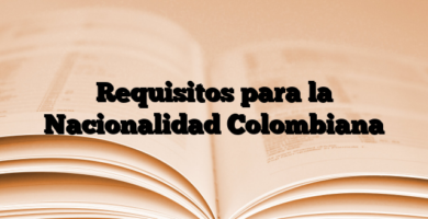 Requisitos para la Nacionalidad Colombiana