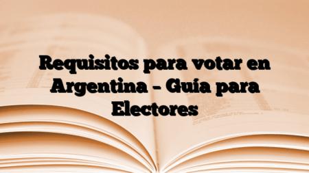 Requisitos para votar en Argentina – Guía para Electores