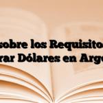 Todo sobre los Requisitos para Comprar Dólares en Argentina