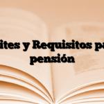 Trámites y Requisitos para la pensión