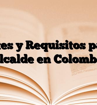 Trámites y Requisitos para ser Alcalde en Colombia