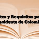 Trámites y Requisitos para ser Presidente de Colombia